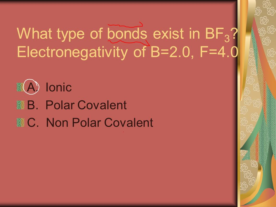 What type of bonds exist in BF 3 . Electronegativity of B=2.0, F=4.0 A.