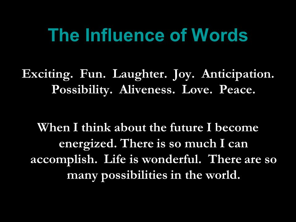 The Influence of Words Exciting. Fun. Laughter. Joy.