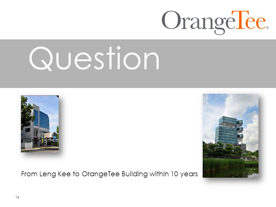 Question From Leng Kee to OrangeTee Building within 10 years 16