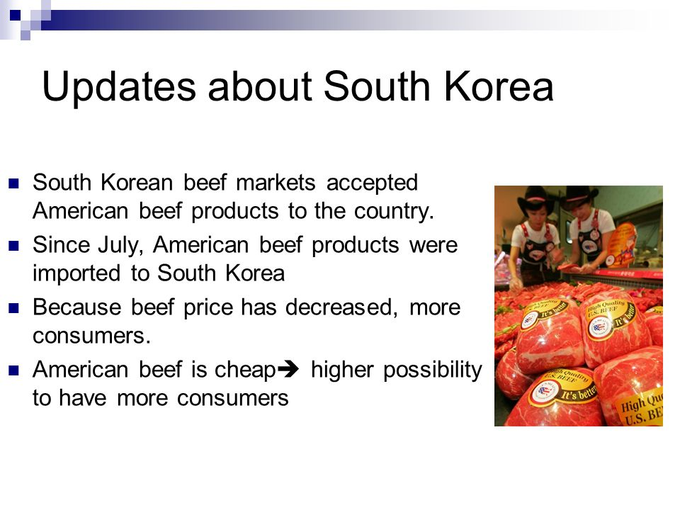Updates about South Korea South Korean beef markets accepted American beef products to the country.
