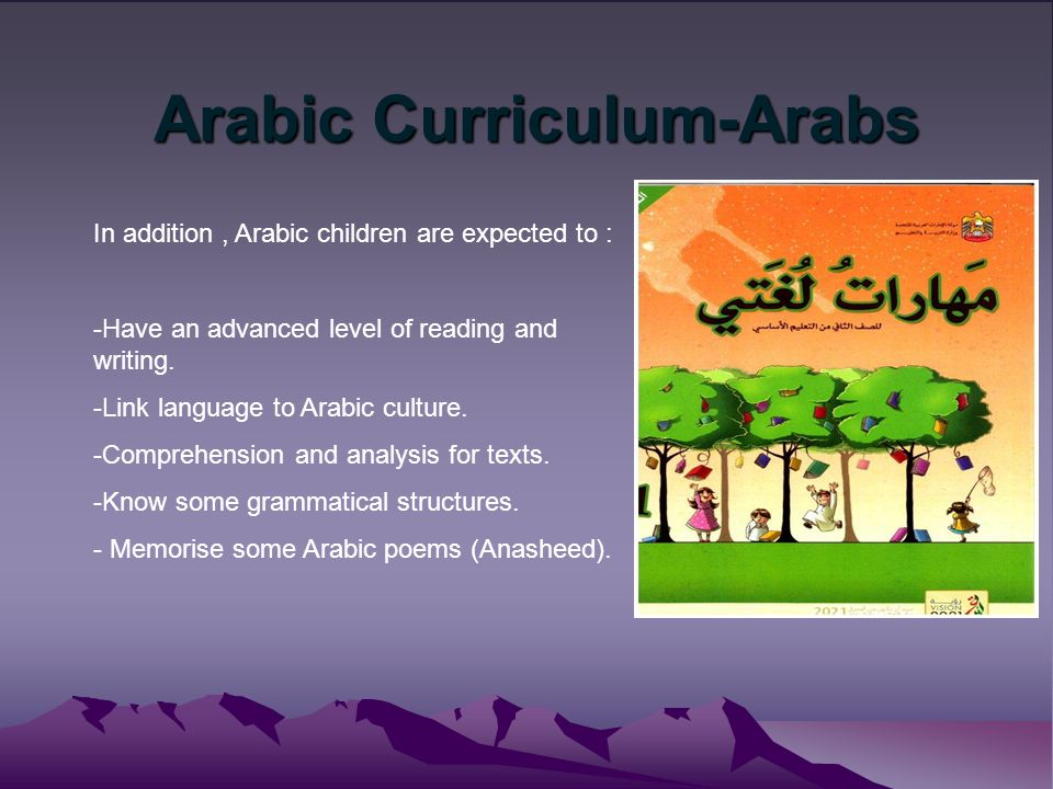 Arabic Curriculum-Arabs Arabic Curriculum-Arabs In addition, Arabic children are expected to : -Have an advanced level of reading and writing.