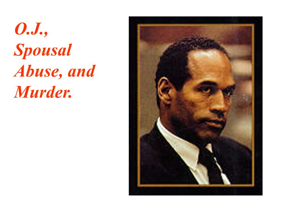 O.J., Spousal Abuse, and Murder.