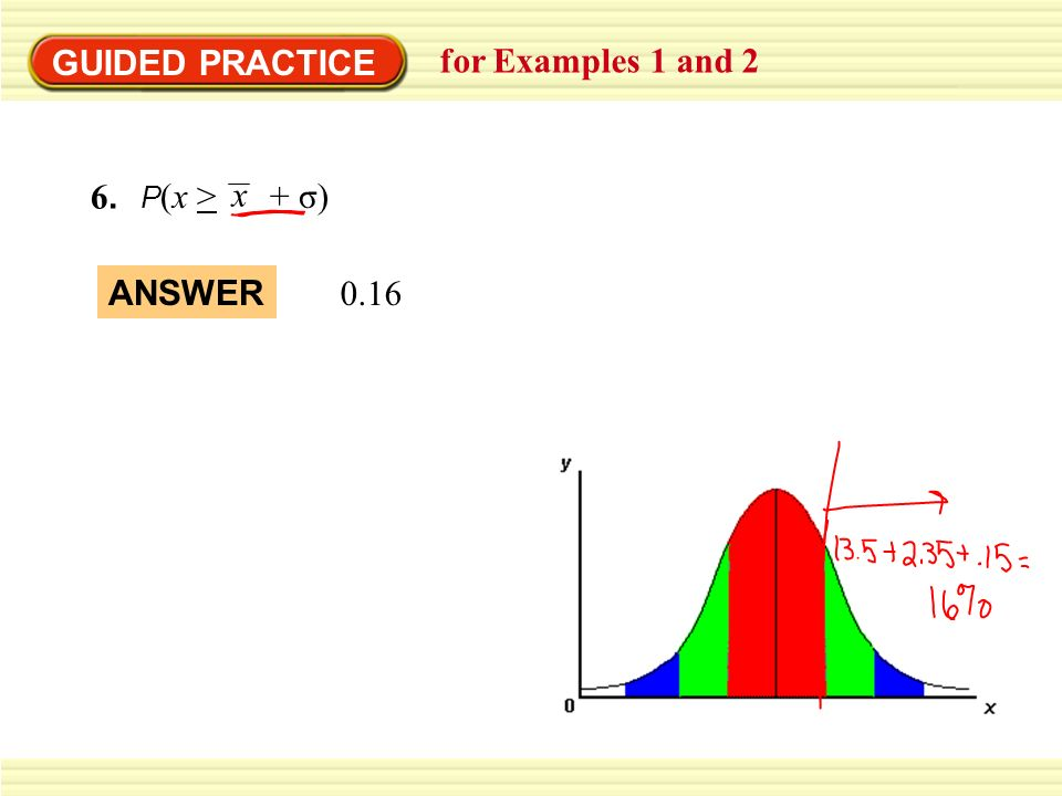 GUIDED PRACTICE for Examples 1 and 2 6.6. P (x > + σ) x 0.16 ANSWER