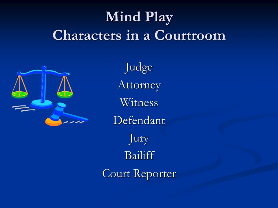 Mind Play Characters in a Courtroom JudgeAttorneyWitnessDefendantJuryBailiff Court Reporter