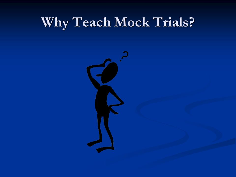 Why Teach Mock Trials