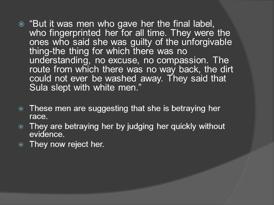 But it was men who gave her the final label, who fingerprinted her for all time.