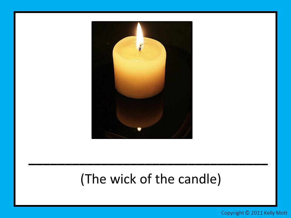 _________________________________ (The wick of the candle) Copyright © 2011 Kelly Mott