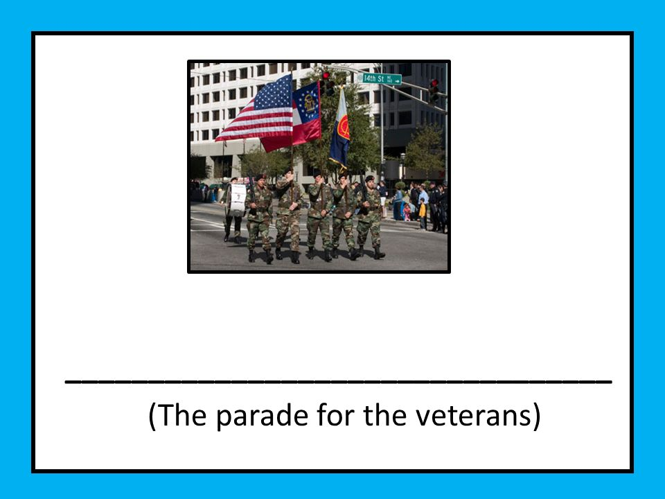 _________________________________ (The parade for the veterans)