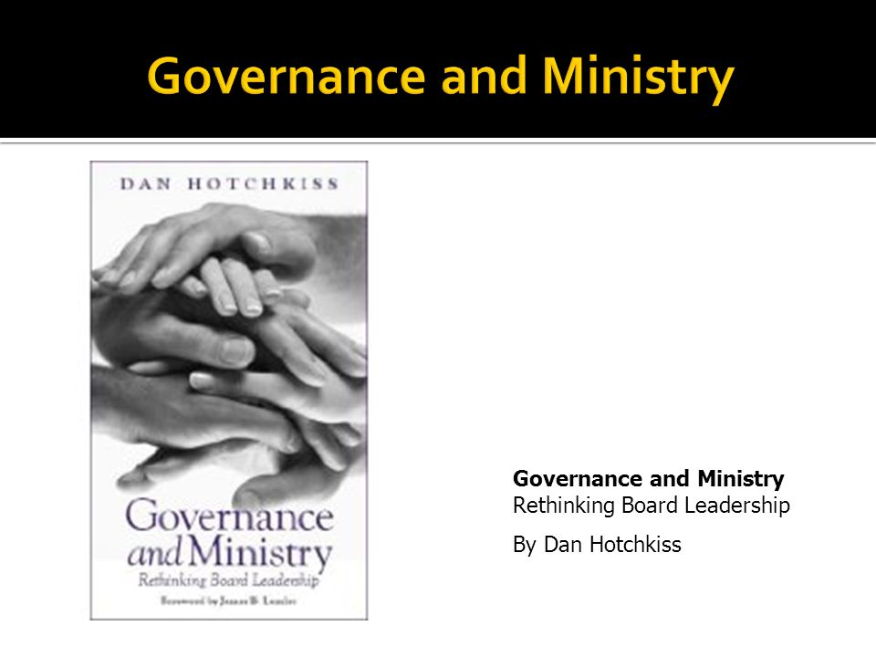 By Dan Hotchkiss Governance and Ministry Rethinking Board Leadership