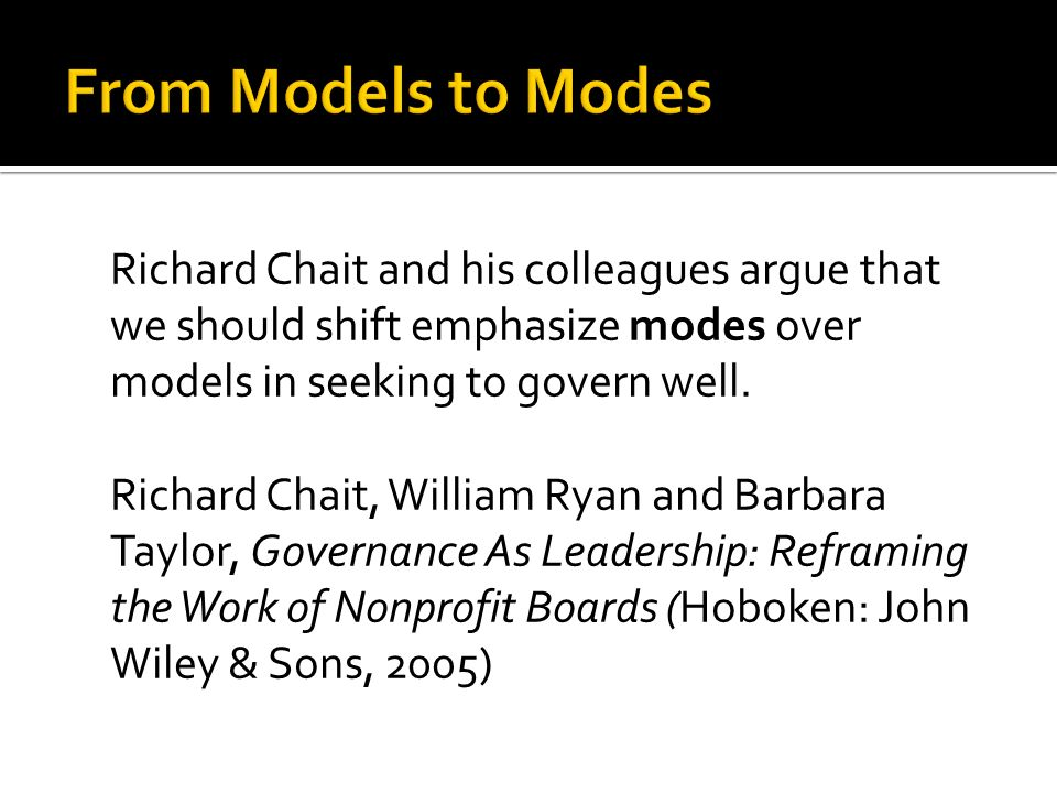 Richard Chait and his colleagues argue that we should shift emphasize modes over models in seeking to govern well.