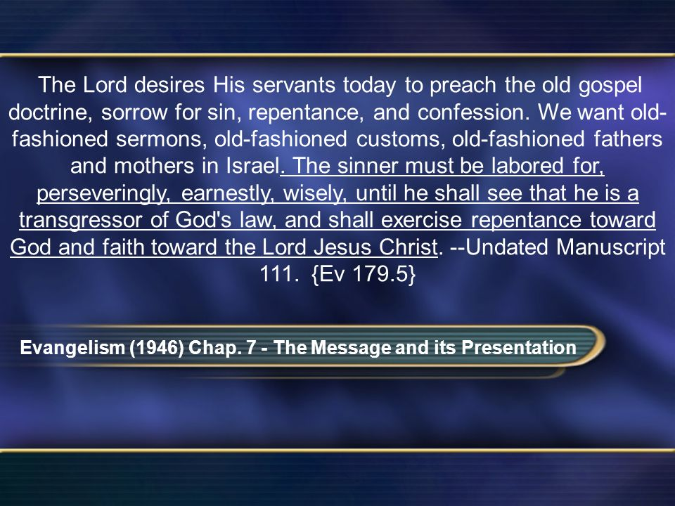 The Lord desires His servants today to preach the old gospel doctrine, sorrow for sin, repentance, and confession.