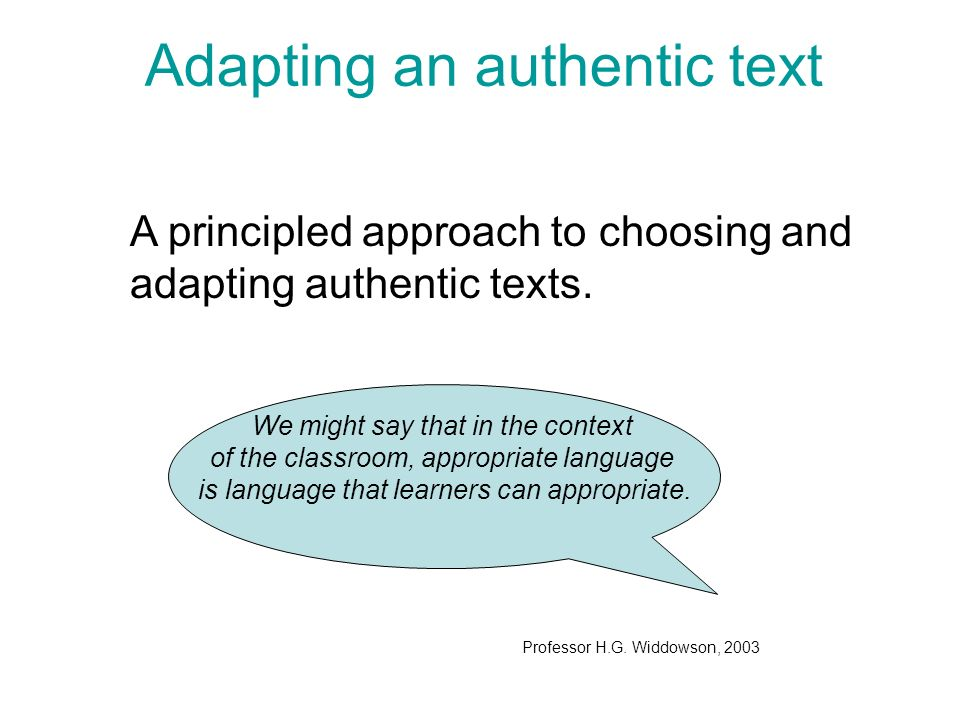 Adapting an authentic text A principled approach to choosing and adapting authentic texts.