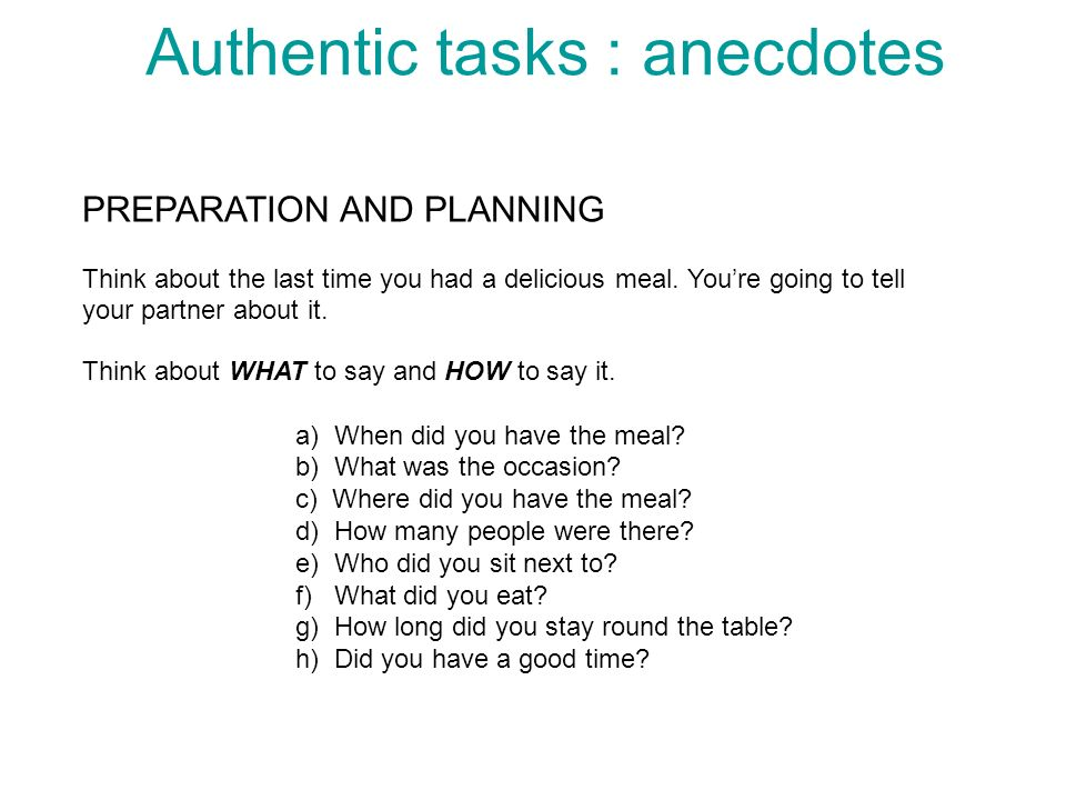Authentic tasks : anecdotes PREPARATION AND PLANNING Think about the last time you had a delicious meal.