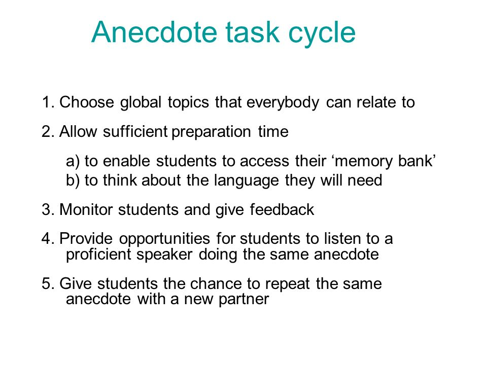 Anecdote task cycle 1. Choose global topics that everybody can relate to 2.