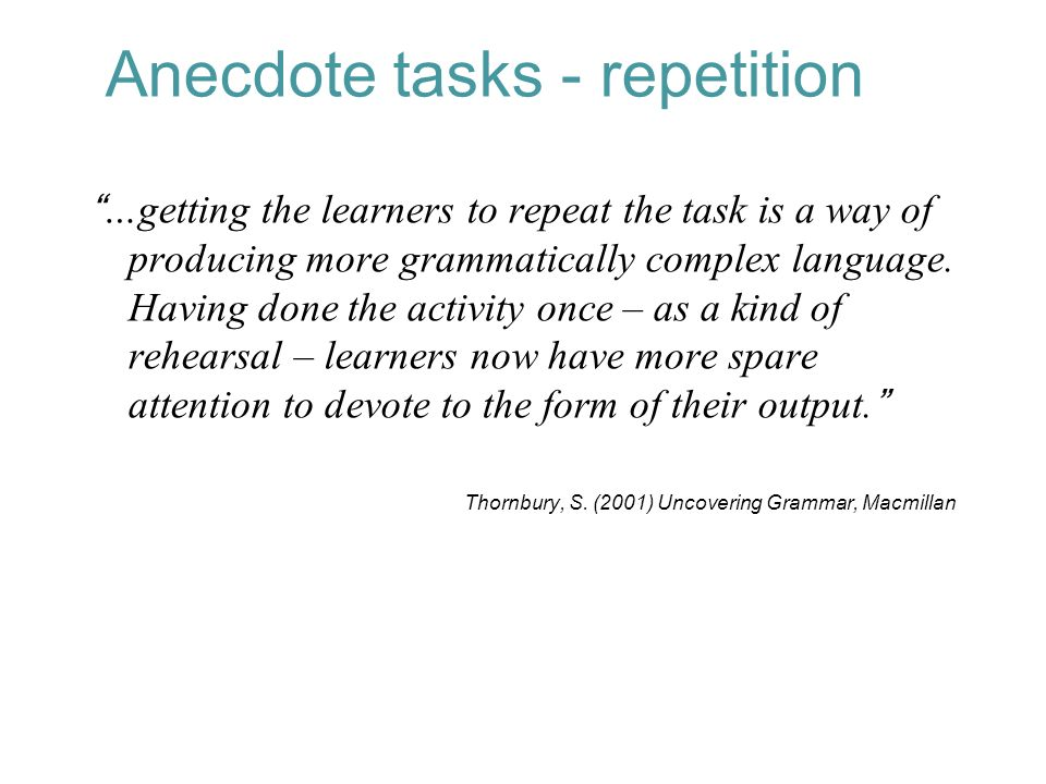 …getting the learners to repeat the task is a way of producing more grammatically complex language.