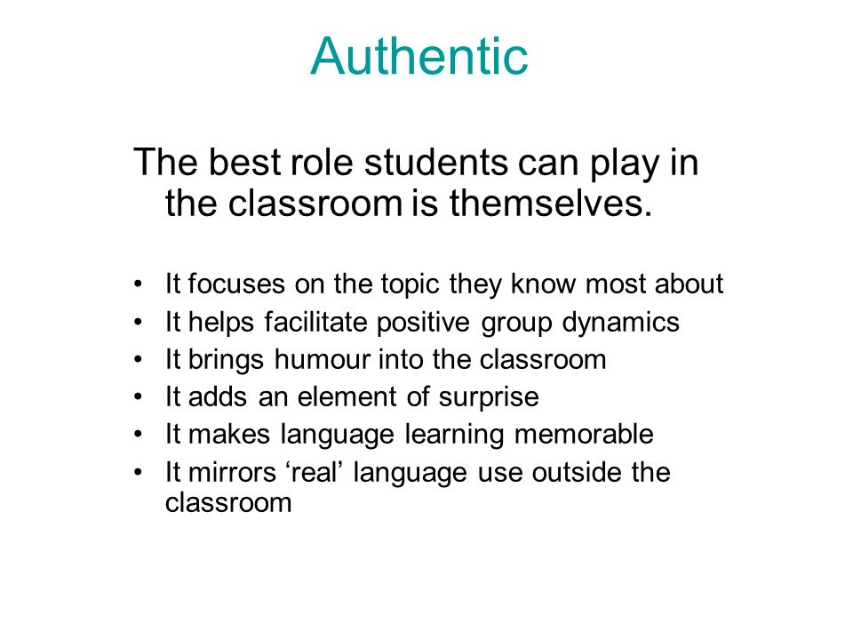 Authentic The best role students can play in the classroom is themselves.