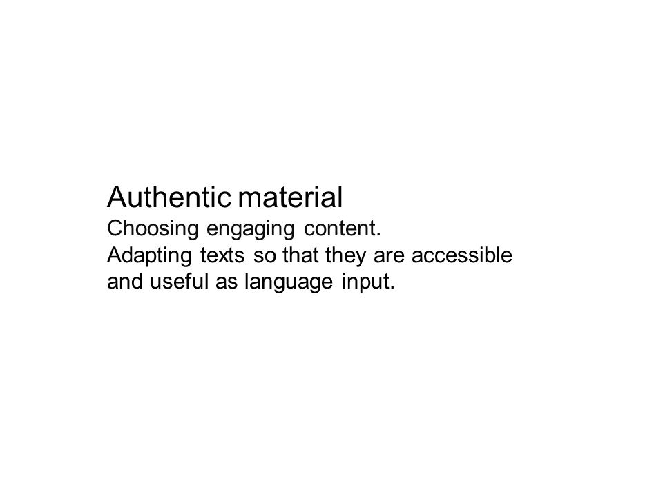 Authentic material Choosing engaging content.