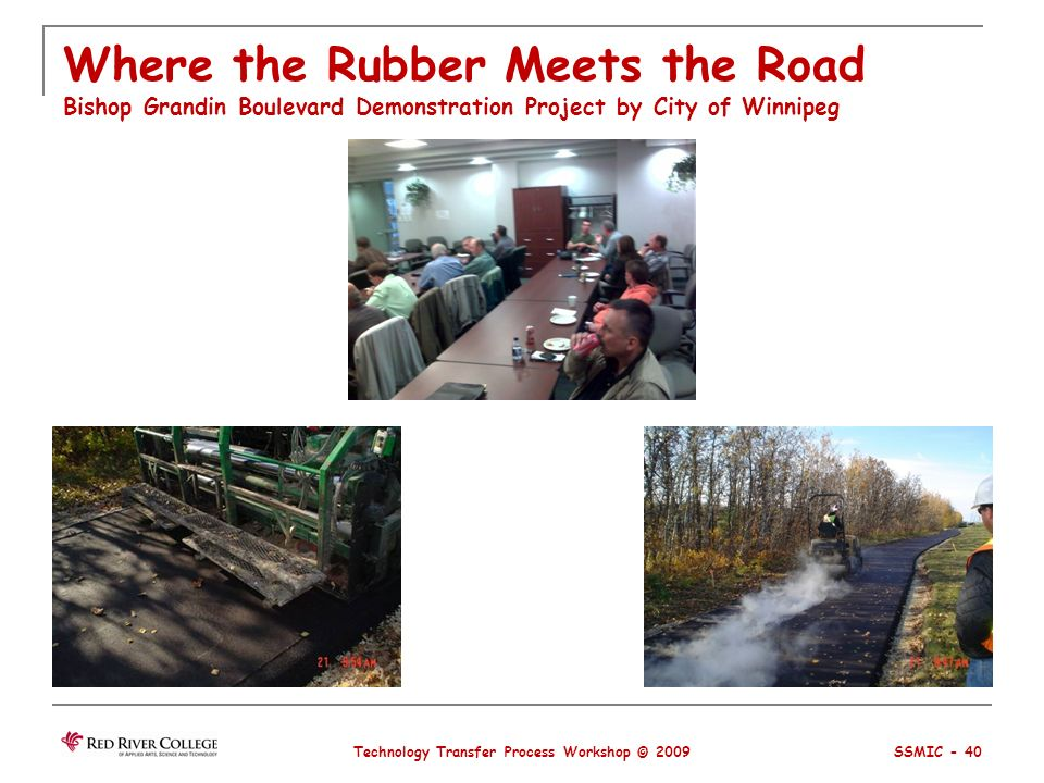Where the Rubber Meets the Road Bishop Grandin Boulevard Demonstration Project by City of Winnipeg Technology Transfer Process Workshop © 2009 SSMIC - 40