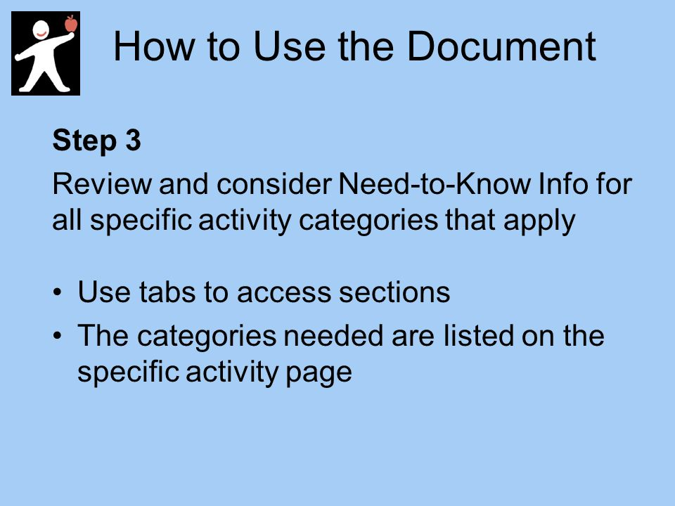 How to Use the Document Step 3 Review and consider Need-to-Know Info for all specific activity categories that apply Use tabs to access sections The categories needed are listed on the specific activity page