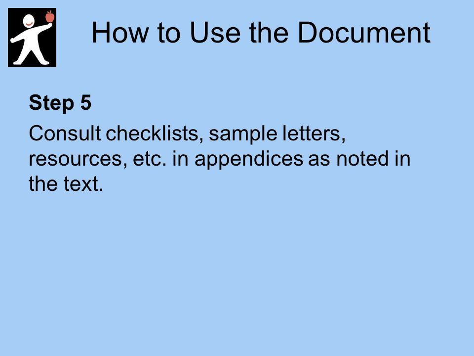 How to Use the Document Step 5 Consult checklists, sample letters, resources, etc.