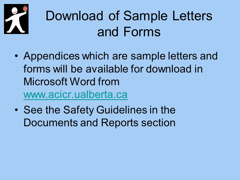 Download of Sample Letters and Forms Appendices which are sample letters and forms will be available for download in Microsoft Word from     See the Safety Guidelines in the Documents and Reports section