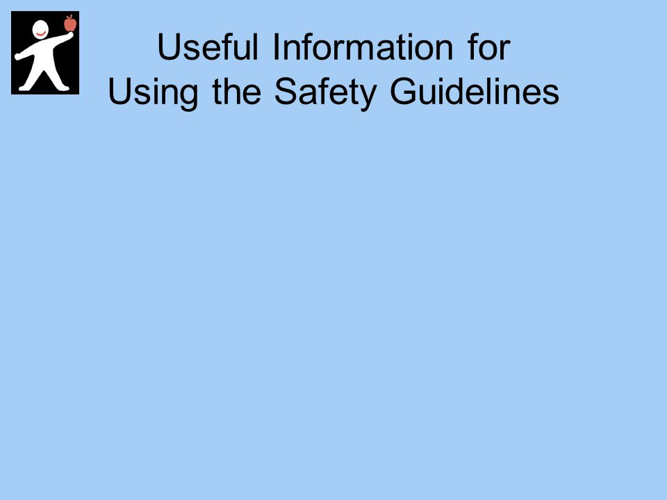 Useful Information for Using the Safety Guidelines