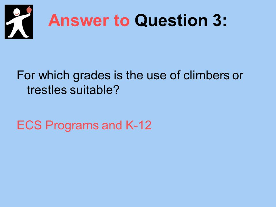 Answer to Question 3: For which grades is the use of climbers or trestles suitable.
