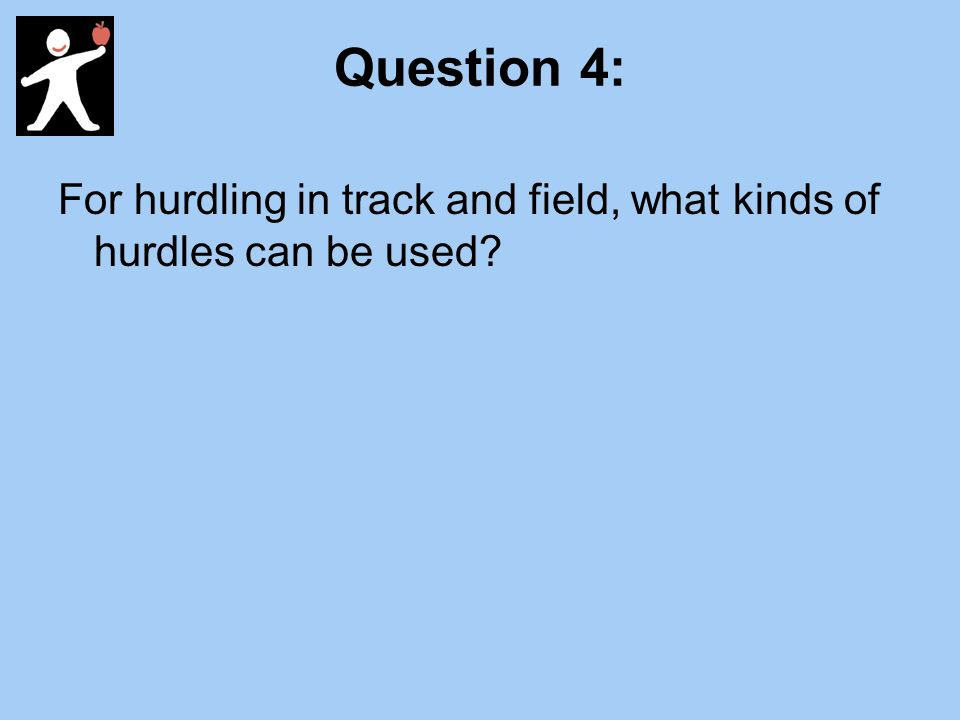Question 4: For hurdling in track and field, what kinds of hurdles can be used