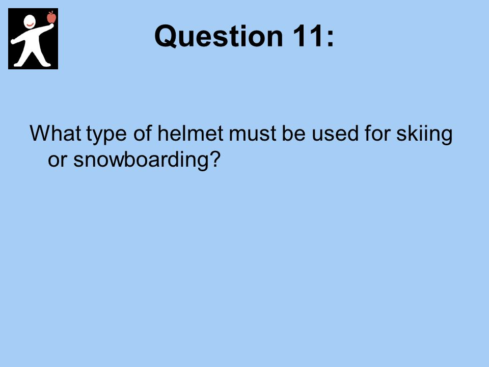 Question 11: What type of helmet must be used for skiing or snowboarding