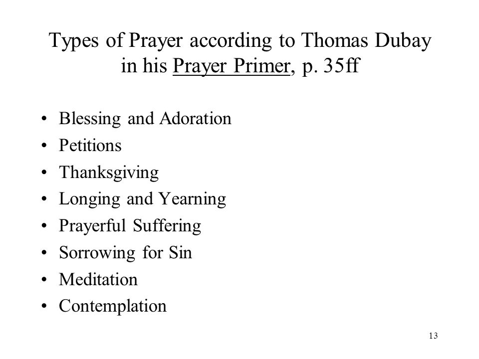 13 Types of Prayer according to Thomas Dubay in his Prayer Primer, p.