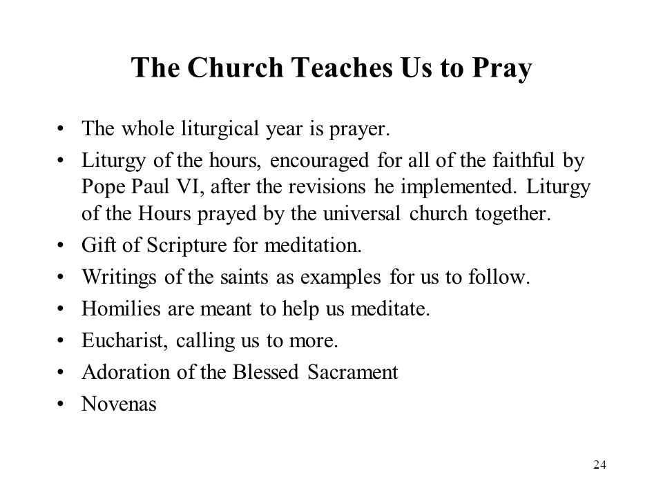 24 The Church Teaches Us to Pray The whole liturgical year is prayer.