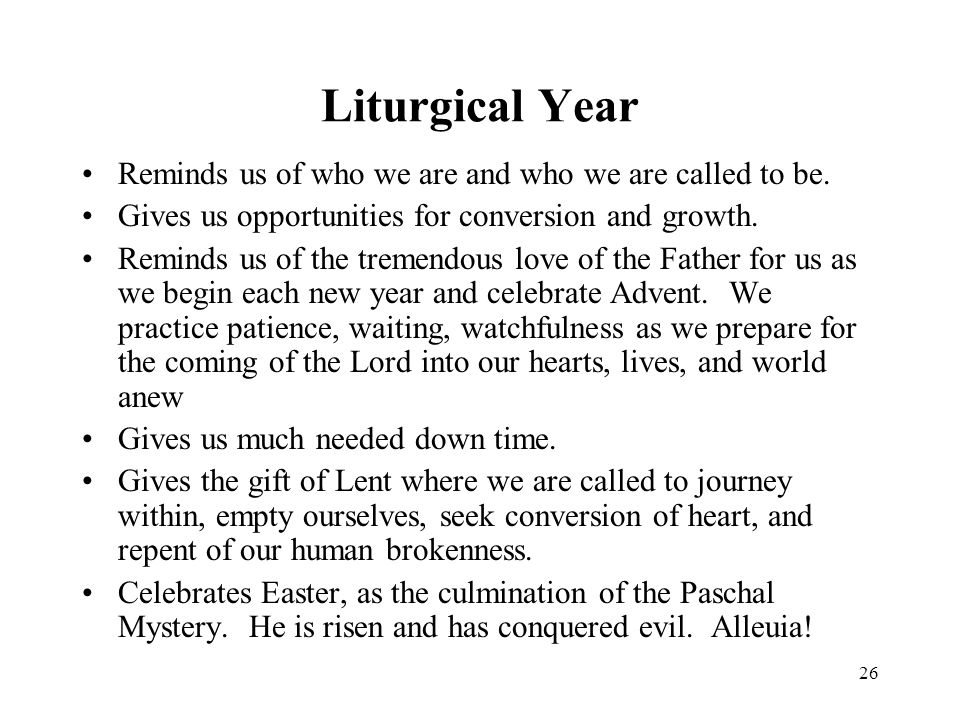 26 Liturgical Year Reminds us of who we are and who we are called to be.