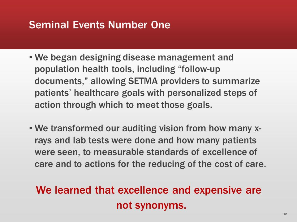 Seminal Events Number One We began designing disease management and population health tools, including follow-up documents, allowing SETMA providers to summarize patients healthcare goals with personalized steps of action through which to meet those goals.