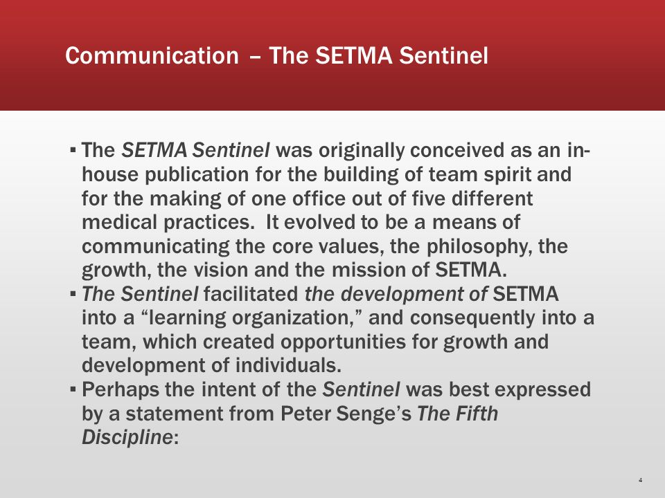 Communication – The SETMA Sentinel The SETMA Sentinel was originally conceived as an in- house publication for the building of team spirit and for the making of one office out of five different medical practices.