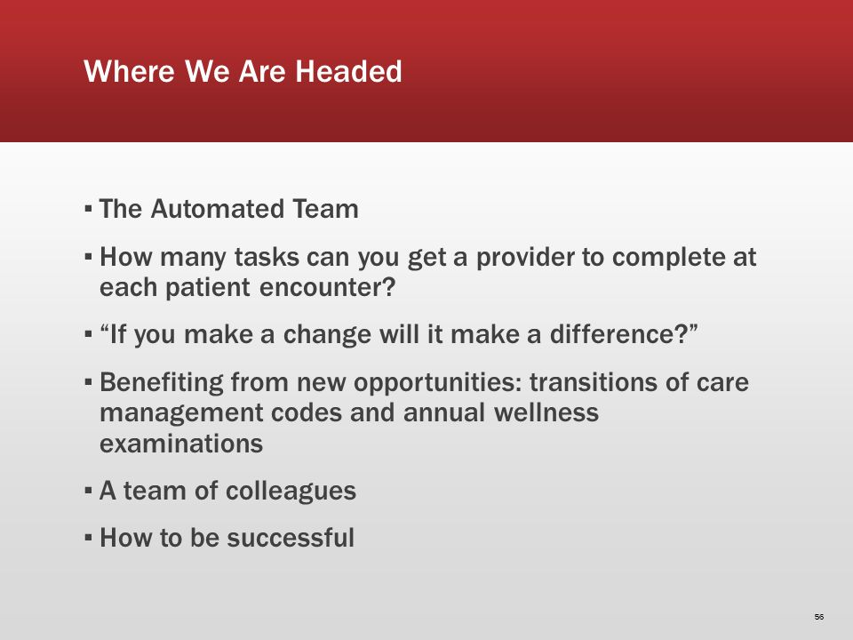 Where We Are Headed The Automated Team How many tasks can you get a provider to complete at each patient encounter.