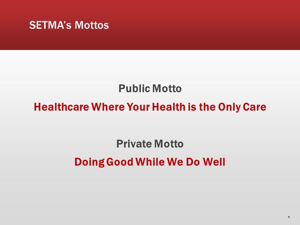 SETMAs Mottos Public Motto Healthcare Where Your Health is the Only Care Private Motto Doing Good While We Do Well 8
