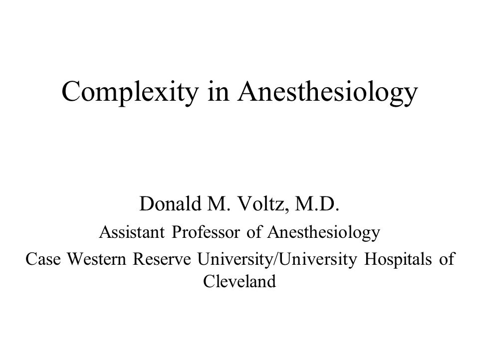 Complexity in Anesthesiology Donald M. Voltz, M.D.