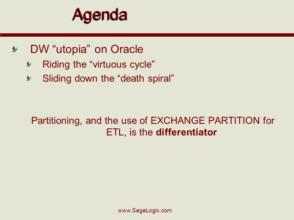 Agenda DW utopia on Oracle Riding the virtuous cycle Sliding down the death spiral Partitioning, and the use of EXCHANGE PARTITION for ETL, is the differentiator