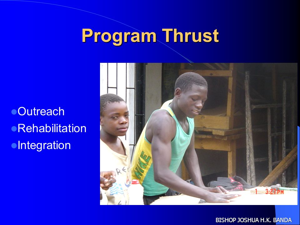 Program Thrust Outreach Rehabilitation Integration BISHOP JOSHUA H.K. BANDA