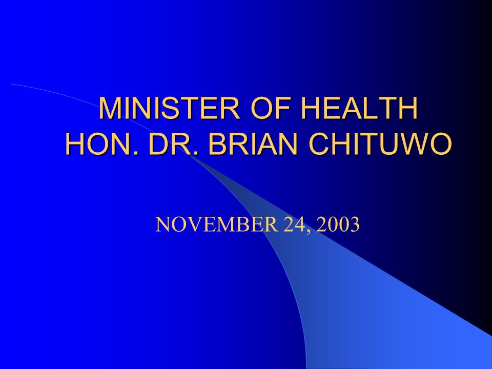 MINISTER OF HEALTH HON. DR. BRIAN CHITUWO NOVEMBER 24, 2003