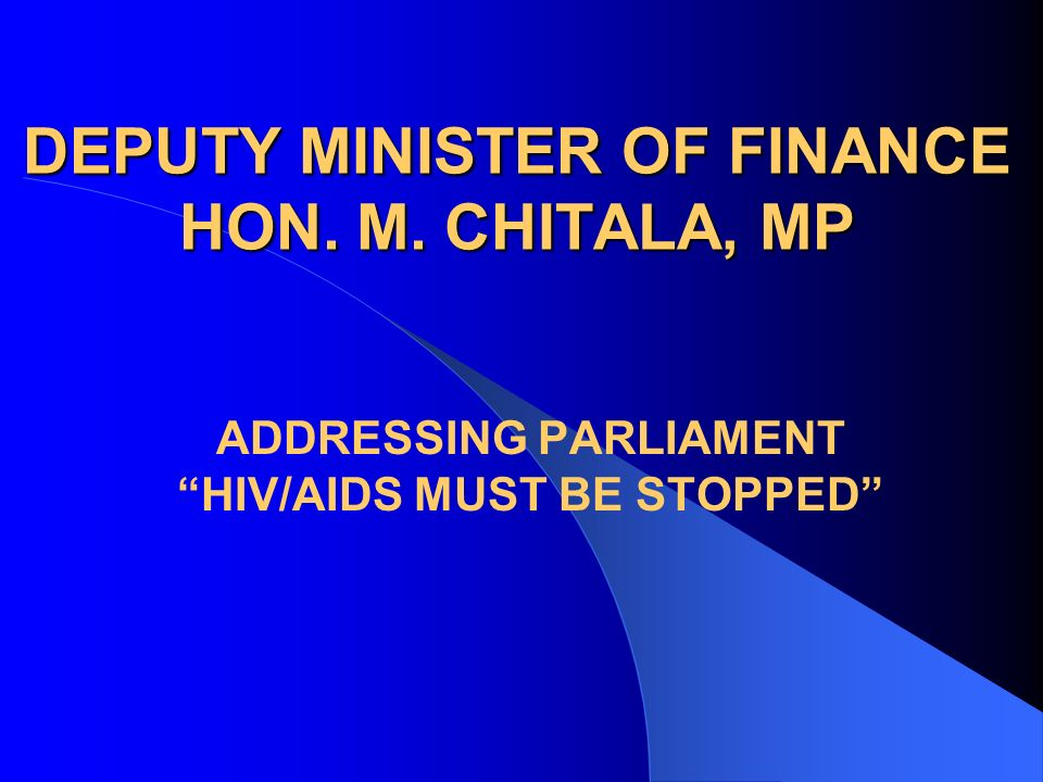 DEPUTY MINISTER OF FINANCE HON. M. CHITALA, MP ADDRESSING PARLIAMENT HIV/AIDS MUST BE STOPPED