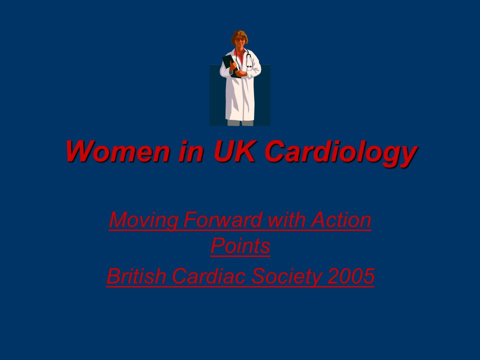 Women in UK Cardiology Moving Forward with Action Points British Cardiac Society 2005