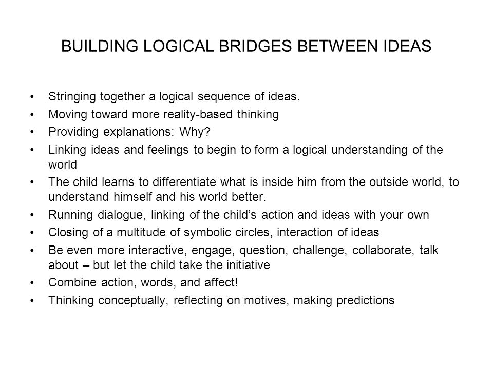BUILDING LOGICAL BRIDGES BETWEEN IDEAS Stringing together a logical sequence of ideas.