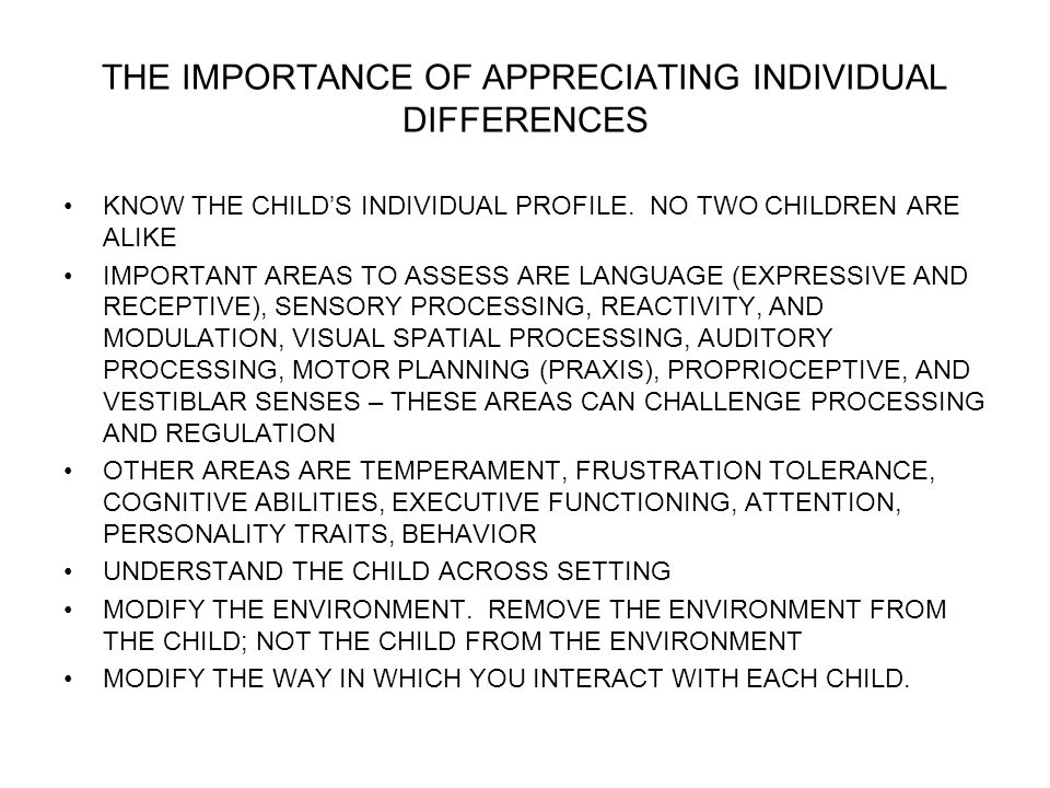 THE IMPORTANCE OF APPRECIATING INDIVIDUAL DIFFERENCES KNOW THE CHILDS INDIVIDUAL PROFILE.