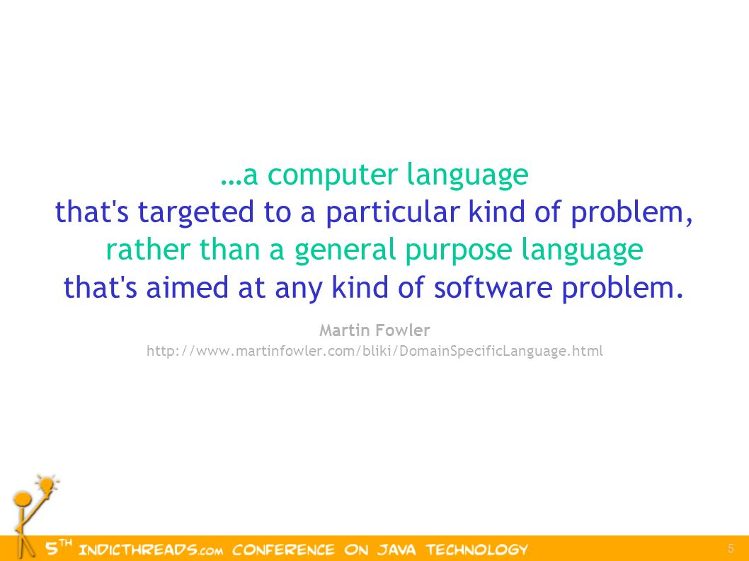 5 …a computer language that s targeted to a particular kind of problem, rather than a general purpose language that s aimed at any kind of software problem.