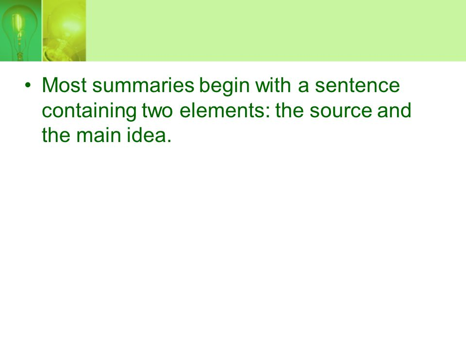 Most summaries begin with a sentence containing two elements: the source and the main idea.