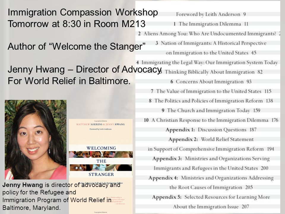 Immigration Compassion Workshop Tomorrow at 8:30 in Room M213 Author of Welcome the Stanger Jenny Hwang – Director of Advocacy For World Relief in Baltimore.