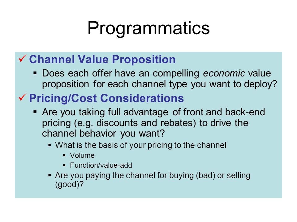 Programmatics Channel Value Proposition Does each offer have an compelling economic value proposition for each channel type you want to deploy.