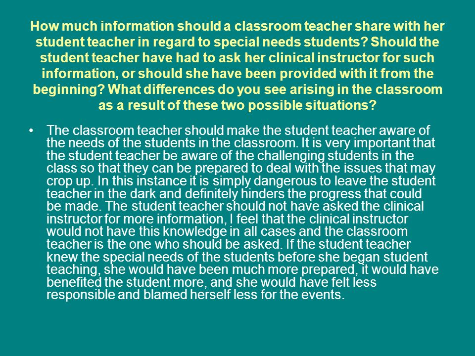 How much information should a classroom teacher share with her student teacher in regard to special needs students.