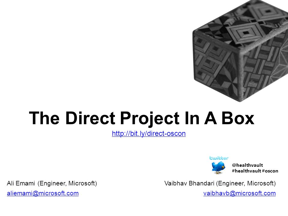 The Direct Project In A Box Vaibhav Bhandari (Engineer, Microsoft)   Ali Emami (Engineer, #healthvault #oscon